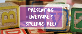 The LiveTribe Spelling Bee! 345 x 145
