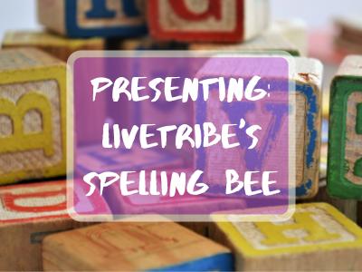 Presenting_ LiveTribe's Spelling Bee 400 x 300
